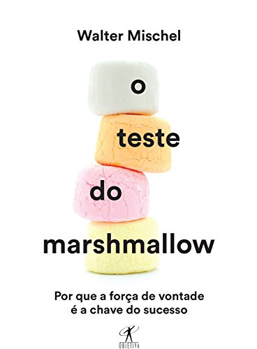 O Teste do Marshmallow: Por que a força de vontade é a chave do sucesso