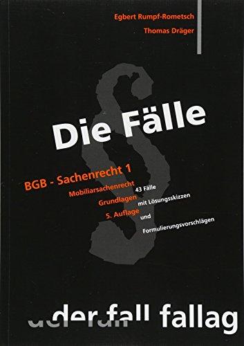 Die Flle. BGB Sachenrecht 1: Mobiliarsachenrecht. Grundlagen. 43 Flle mit Lsungsskizzen und Formulierungsvorschlgen