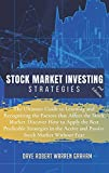 STOCK MARKET INVESTING STRATEGIES: The Ultimate Guide to Learning and Recognizing the Factors that Affect the Stock Market. Discover How to Apply the ... Active and Passive Stock Market Without Fear