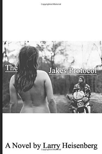 The Jakes Protocol: A Novel by Larry Heisenberg