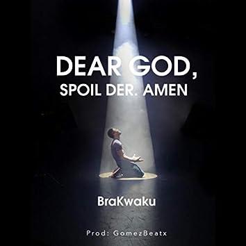 Dear God, Spoil Der. (Amen)