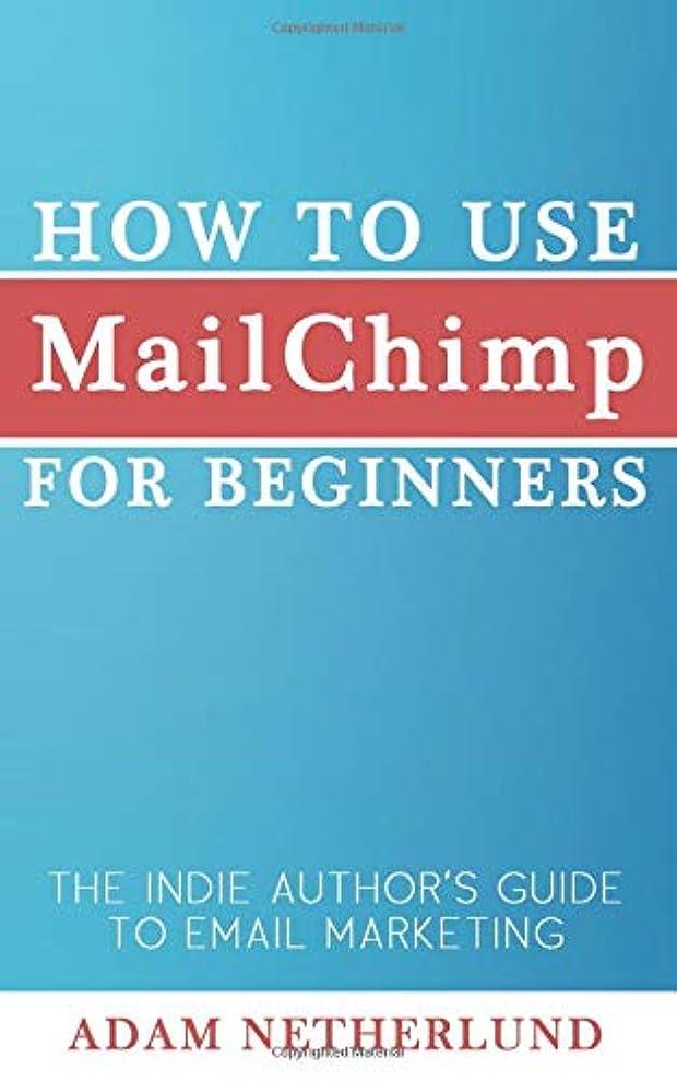 カセットモチーフ展示会How to Use MailChimp for Beginners: The Indie Author's Guide to Email Marketing
