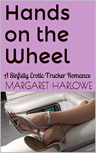 Book: Hands on the Wheel - A Sinfully Erotic Trucker Romance by Margaret Harlowe