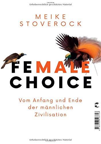 Female Choice: Vom Anfang und Ende der männlichen Zivilisation