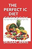 THE PERFECT IC DIET COOKBOOK: All You Need To Know About Interstitial Cystitis Including Recipes