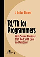 Tcl/Tk Programmers w/Solved Exercises (Practitioners)