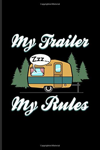 My Trailer My Rules: World Camper & Oudoor Journal | Notebook For Tent Life, Camping Essentials, Usa Campgrounds, Country Lovers, Adventure & Magic Campfire Night Fans - 6x9 - 100 Graph Paper Pages