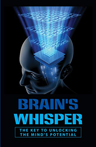 Brain's Whisper: The Key To Unlocking The Mind's Potential: Brains Potential (English Edition)
