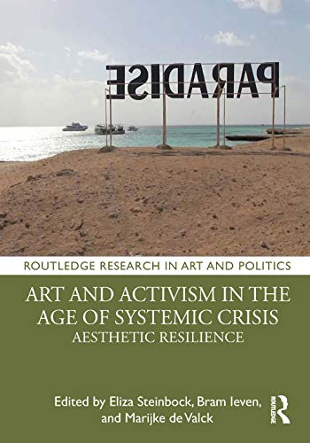 Compare Textbook Prices for Art and Activism in the Age of Systemic Crisis: Aesthetic Resilience Routledge Research in Art and Politics 1 Edition ISBN 9780367219840 by Steinbock, Eliza,Ieven, Bram,de Valck, Marijke