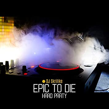 Epic to Die Hard Party