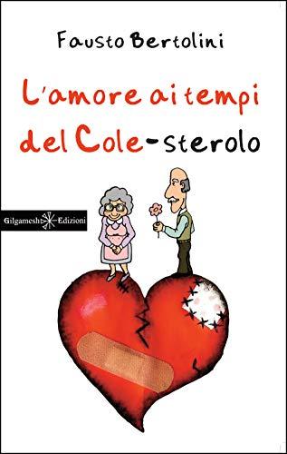 L'amore ai tempi del colesterolo: La storia d'amore più divertente del secolo (ANUNNAKI - Narrativa Vol. 24)