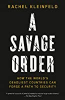 A Savage Order: How the World's Deadliest Countries Can Forge a Path to Security