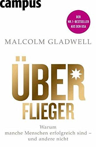 Gladwell Malcolm, Überflieger. Warum manche Menschen erfolgreich sind - und andere nicht.