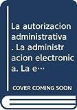 La autorización administrativa. La administración electrónica. La enseñanza del derecho administrativo hoy. - Actas del I Congreso de la Asociación de Profesores de Derecho Administrativo. (Especial)