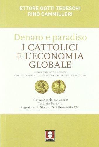 Denaro e paradiso. I cattolici e l economia globale. Con un commento all Enciclica «Caritas in veritate». Ediz. ampliata