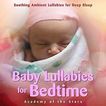 Baby Lullabies for Bedtime: Soothing Ambient Lullabies for Deep Sleep