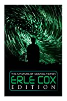 The Masters of Science Fiction - Erle Cox Edition: Out of the Silence, Fools' Harvest, The Missing Angel, Major Mendax Stories, The Gift of Venus…