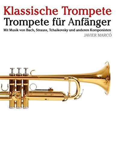 Klassische Trompete: Trompete für Anfänger. Mit Musik von Bach, Strauss, Tchaikovsky und anderen Komponisten
