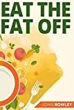 Eat The Fat Off: A 21-Day Step-By-Step Guide To Lose Pounds By Increasing Your Body's Natural Thinning Enzyme!