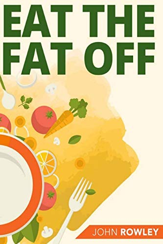 Eat The Fat Off: A 21-Day Step-By-Step Guide To Lose Pounds By Increasing Your Body's Natural Thinni
