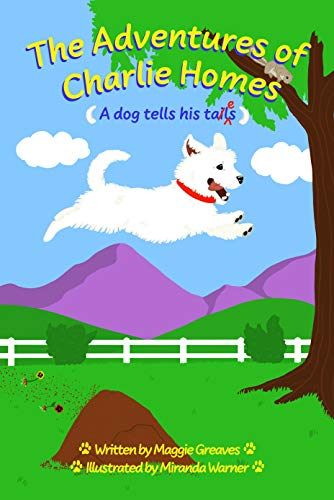 The Adventures of Charlie Homes: A Dog Tells His Tales