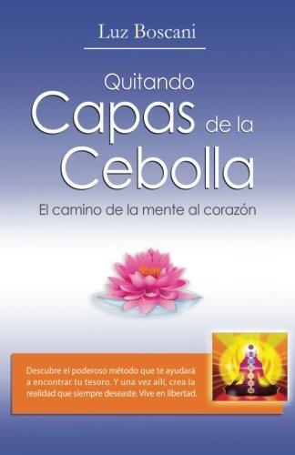 Quitando capas de la cebolla.: El camino de la mente al corazon. (Spanish Edition) by Luz Boscani (2015-05-13)
