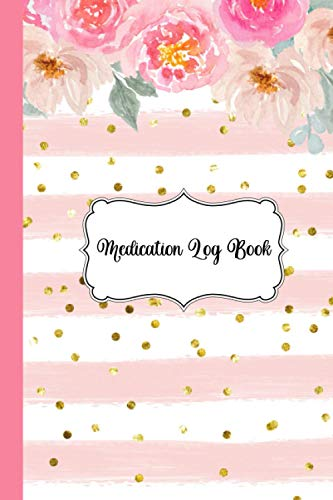 Medication Log Book: Daily Medication Tracker Journal To Record Medication With Floral Pink Glitter Cover