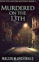 Murdered On The 13th: Large Print Hardcover Edition