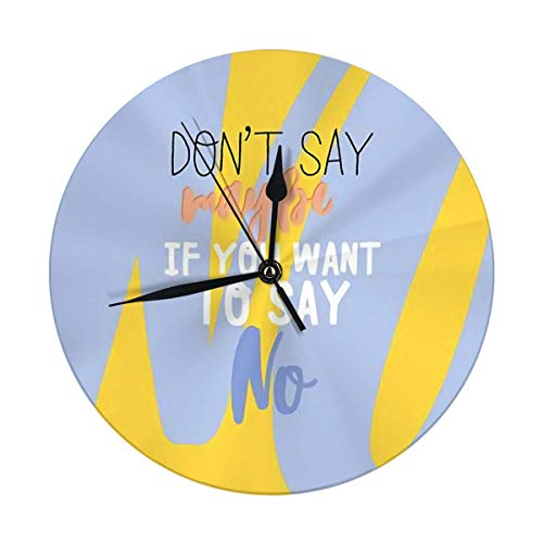 Mesllings Reloj de pared con texto en inglés 'Don't Say may if you want to say no'