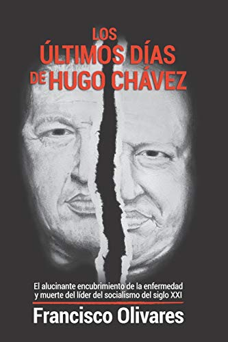 Los últimos días de Hugo Chávez: El alucinante encubrimiento de la enfermedad y muerte del líder del socialismo del Siglo XXI