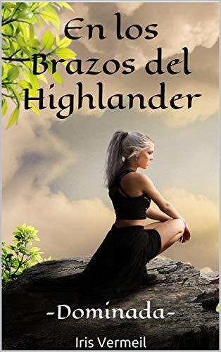 En los Brazos del Highlander: -Dominada- (Vol.3)