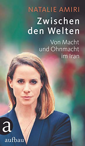 Zwischen den Welten: Von Macht und Ohnmacht im Iran