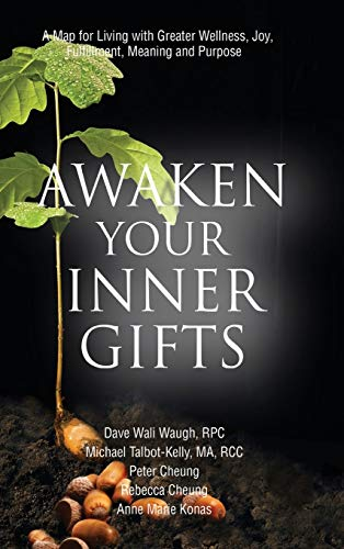 Awaken Your Inner Gifts: A Map for Living with Greater Wellness, Joy, Contentment, Meaning and Purpose