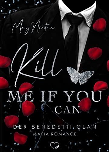 Kill me if you can: Mafia Romance (Der Benedetti Clan 1)
