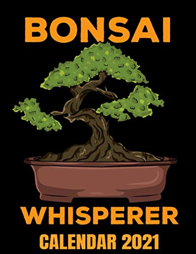 Bonsai Whisperer Calendar 2021: Bonsai Tree - Funny Houseplant Lover Calendar 2021 With Watering Schedule & Cute Quotes - Appointment Planner Book And Organizer Journal