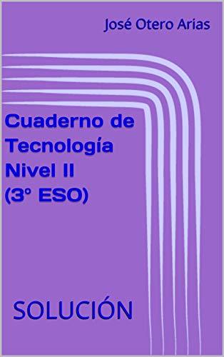 Cuaderno de Tecnología Nivel II (3º ESO): SOLUCIÓN (Spanish Edition)