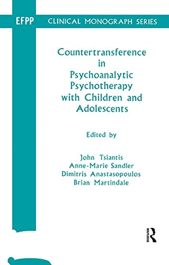 ペイントゴミ箱を空にする貫通するCountertransference in Psychoanalytic Psychotherapy with Children and Adolescents (Efpp Clinical Monograph) (English Edition)