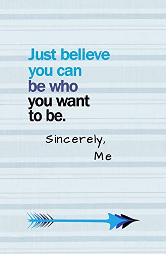 Just Believe You Can Be Who You Want To Be. Sincerely, Me: Blank Journal and Broadway Musical Quote