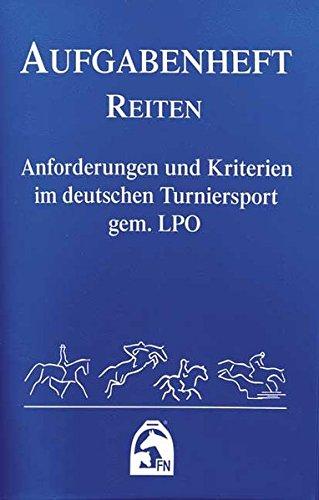Reiten 2012 (Nationale Aufgaben). Aufgabenheft: Anforderungen und Kriterien im deutschen Turniersport gem. LPO
