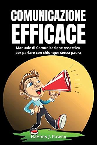 COMUNICAZIONE EFFICACE: 3 libri in 1 - Manuale di Comunicazione Assertiva per parlare con chiunque senza paura. Supera l'Ansia Sociale e fatti rispettare utilizzando tecniche persuasive ed emozioni!