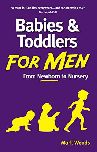 Babies and Toddlers for Men: From Newborn to Nursery (English Edition)