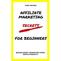 AFFILIATE MARKETING SECRETS FOR BEGINNERS: MAKING MONEY PROMOTING OTHER PEOPLE PRODUCTS (English Edition)