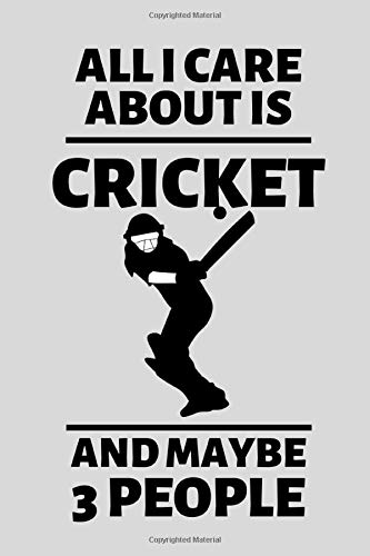 "All I Care About Is Cricket And Maybe 3 People: Cricket Lover Lovers Gift Blank Lined Notebook/Journal (6"" X 9"")"