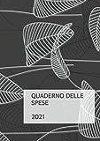 QUADERNO DELLE SPESE 2021: AGENDA DELLE SPESE, REGISTRO DELLE ENTRATE E USCITE SUDDIVISO PER MESE CON RIEPILOGO ANNUALE, ANNO 2021, FORMATO GRANDE ( A4 )