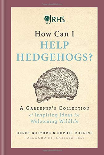 RHS How Can I Help Hedgehogs?: A Gardener's Collection of Inspiring Ideas for Welcoming Wildlife