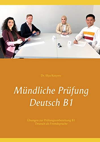 Mündliche Prüfung Deutsch B1: Übungen zur Prüfungsvorbereitung B1 Deutsch als Fremdsprache