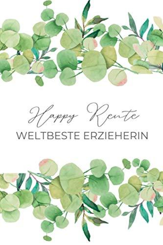 HAPPY RENTE WELTBESTE ERZIEHERIN: Notizbuch a5 120 Seiten kariert | Abschiedsgeschenk Erzieherin Kita | Abschied Kollegen Geschenk | Kindergarten | Ruhestand | Rente | Danke für alles