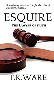 ESQUIRE: THE LAWYER OF FAITH by [T.K. Ware]