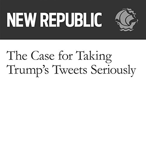The Case for Taking Trump's Tweets Seriously                   By:                                                                                                                                 Jeet Heer                               Narrated by:                                                                                                                                 Derek Shetterly                      Length: 7 mins     Not rated yet     Overall 0.0