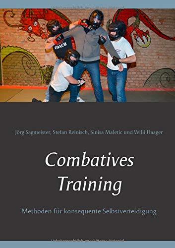 Combatives Training: Methoden für konsequente Selbstverteidigung